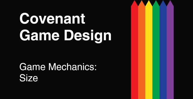 Covenant Game Design - Game Mechanics - Size