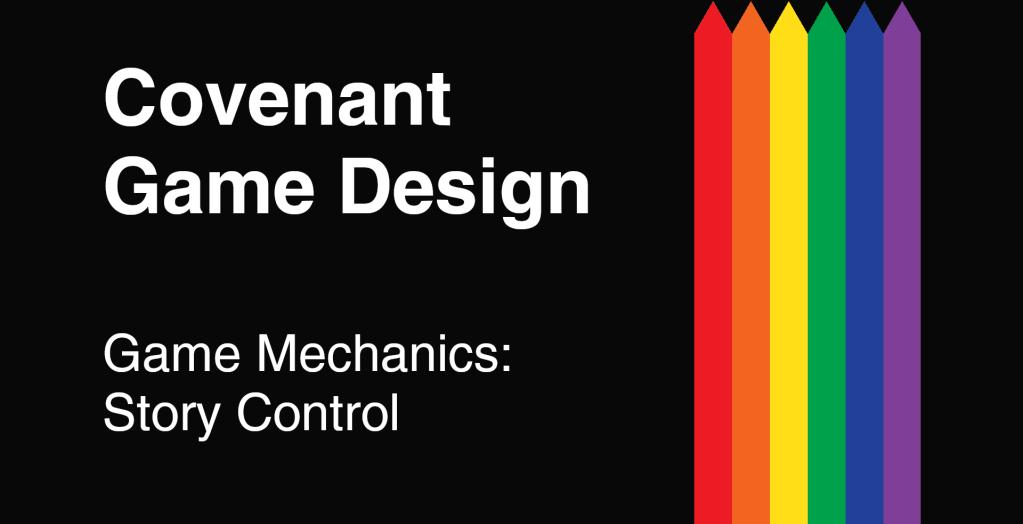 Covenant Game Design - Game Mechanics - Story Control