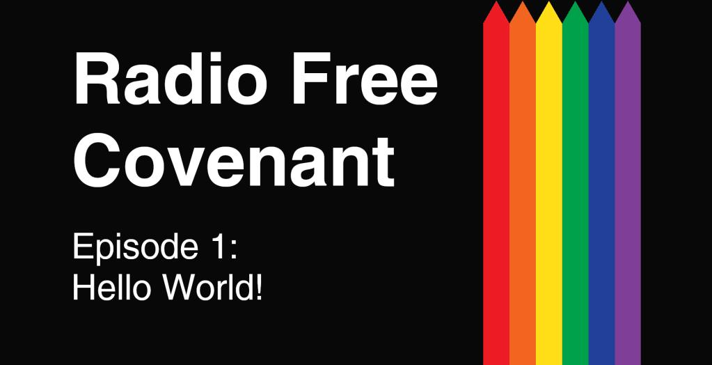Radio Free Covenant: Episode 1: Hello World!