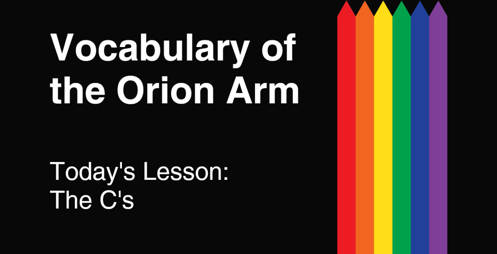 Vocabulary of the Orion Arm: The C's
