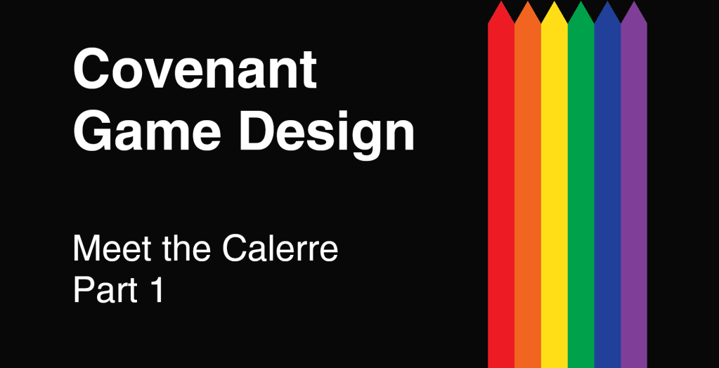 Covenant Game Design - Meet the Calerre: Part 1