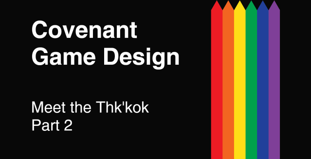 Covenant Game Design - Meet the Thk'kok - Part 2