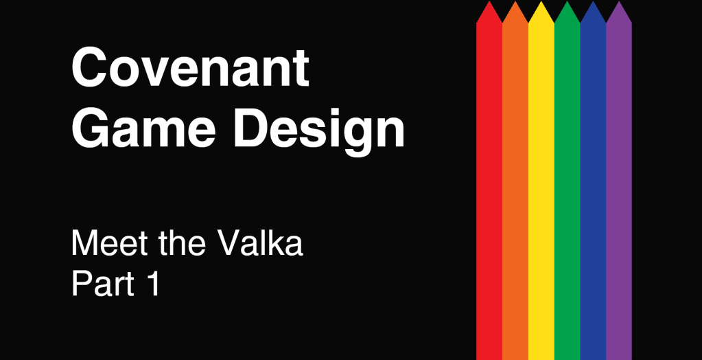 Covenant Game Design - Meet the Valka - Part 1