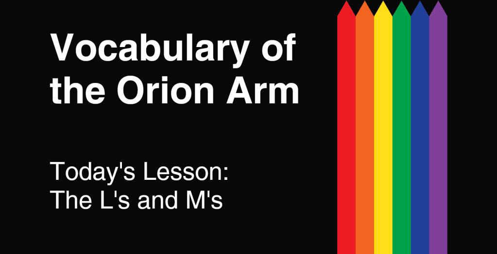 Vocabulary of the Orion Arm - Today's Lesson: The L's and M's
